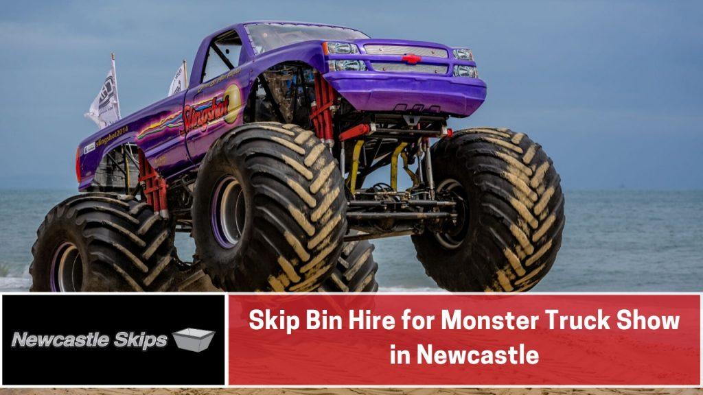 Skip Bin Hire for Monster Truck Show in Newcastle